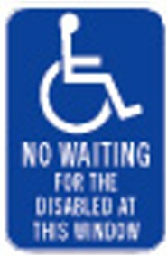 "12"" x 18"" No Waiting for the Disabled at This Window Sign"